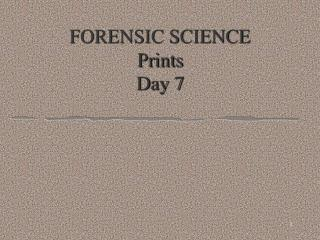FORENSIC SCIENCE Prints Day 7