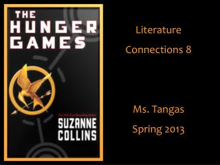 Literature Connections 8 Ms. Tangas Spring 2013