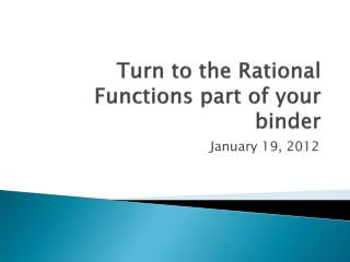 Turn to the Rational Functions part of your binder