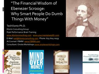 T                The Financial Wisdom of  Ebenezer Scrooge: Why Smart  People Do Dumb Things With Money
