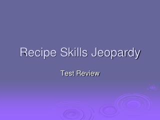 Recipe Skills Jeopardy