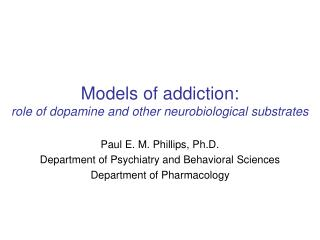 Models of addiction: role of dopamine and other neurobiological substrates