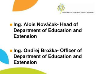 Ing. Alois Nováček- Head of Department of Education and Extension