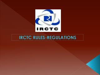 IRCTC RULES-REGULATIONS