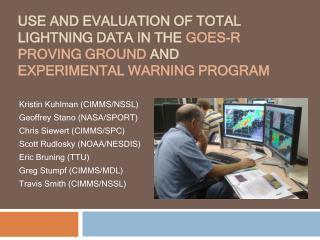 Kristin Kuhlman (CIMMS/NSSL) Geoffrey  Stano  (NASA/SPORT) Chris  Siewert  (CIMMS/SPC)