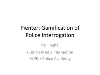 Pienter :  Gamification  of  Police Interrogation