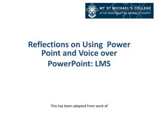 Reflections on Using  Power Point and Voice over PowerPoint: LMS