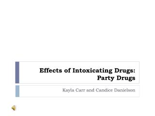 Effects of Intoxicating Drugs : Party  Drugs
