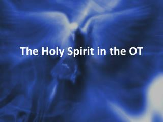 The Holy Spirit in the OT