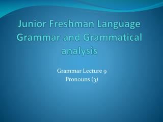 Junior Freshman Language Grammar and Grammatical analysis
