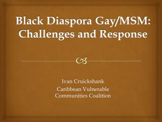 Black Diaspora  Gay/MSM: Challenges and Response