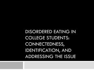 Disordered Eating in College Students: Connectedness, Identification, and Addressing the Issue