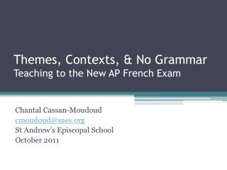 Themes,  Contexts ,  & No Grammar Teaching  to the  New  AP French  Exam