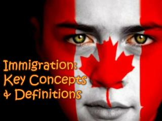 Immigration:  Key Concepts  & Definitions