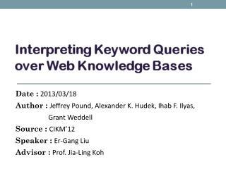 Date : 2013/03/18 Author : Jeffrey Pound, Alexander K.  Hudek ,  Ihab  F.  Ilyas ,