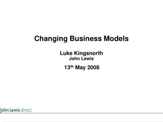 Changing Business Models Luke Kingsnorth John Lewis