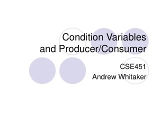 Condition Variables and Producer/Consumer