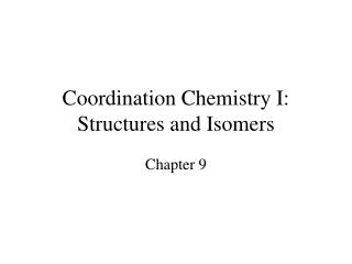 Coordination Chemistry I:  Structures and Isomers