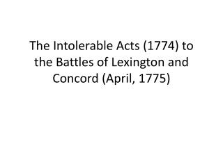 The Intolerable Acts (1774) to the Battles of Lexington and Concord (April, 1775)