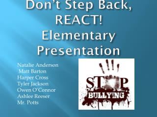 Don't Step Back, REACT! Elementary Presentation