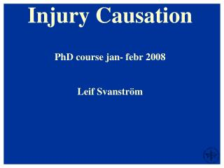 Injury Causation PhD course jan- febr 2008 Leif Svanström