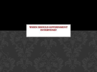 When Should Government Intervene?