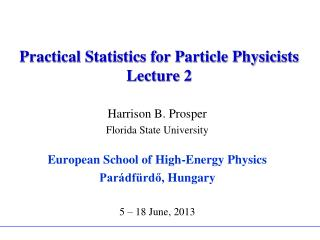 Practical Statistics for Particle Physicists Lecture 2