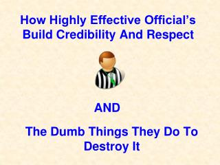 How Highly Effective Official�s Build Credibility And Respect