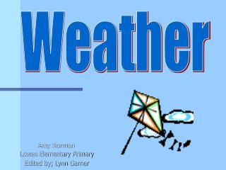 Amy Norman Lowes Elementary Primary Edited by; Lynn Garner