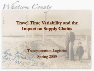 Travel Time Variability and the  Impact on Supply Chains