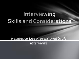Interviewing Skills and Considerations