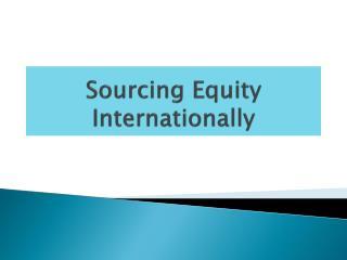 Sourcing Equity  Internationally