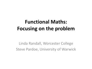 Functional Maths: Focusing on the problem