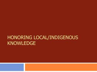 Honoring Local/indigenous knowledge