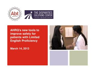 AHRQ's new tools to improve safety for patients with Limited English Proficiency March 14, 2013