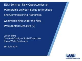 Julian Blake Co-head Charity & Social Enterprise Bates Wells Braithwaite 8th July 2014