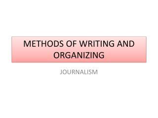 METHODS OF WRITING AND ORGANIZING
