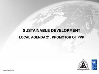 SUSTAINABLE DEVELOPMENT  LOCAL AGENDA 21: PROMOTOR OF PPP