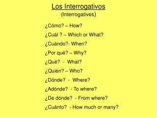Los Interrogativos  (Interrogatives )