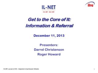 Get to the Core of It:  Information & Referral December 11, 2013 Presenters: Darrel Christenson