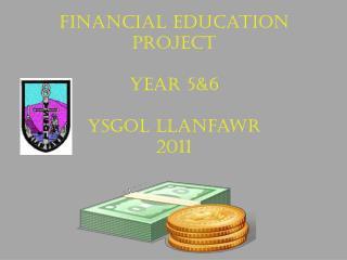 Financial Education Project Year 5&6 Ysgol Llanfawr 2011