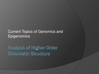 Analysis of Higher Order Chromatin Structure