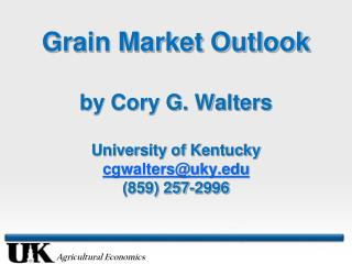 Grain Market Outlook by Cory G. Walters University of Kentucky cgwalters@uky (859) 257-2996