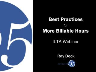 Best  Practices  for More Billable  Hours ILTA Webinar