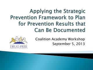 Applying the Strategic Prevention Framework to Plan for Prevention Results that Can  Be Documented
