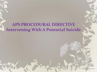APS PROCEDURAL DIRECTIVE Intervening With A Potential Suicide