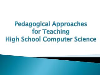 Pedagogical Approaches for Teaching  High School Computer Science