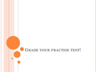 Grade  your practise test !