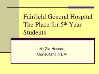 Fairfield General Hospital The Place for 5 th  Year Students