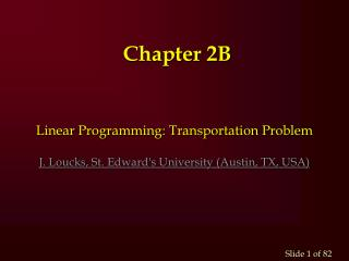 Linear Programming: Transportation Problem J.  Loucks , St. Edward's University (Austin, TX, USA)